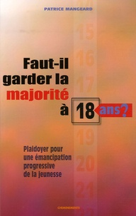 Patrice Mangeard - Faut-il garder la majorité à 18 ans ? - Plaidoyer pour une émancipation progressive de la jeunesse.