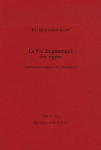 Patrice Maniglier - La Vie énigmatique des signes - Saussure et la naissance du structuralisme.