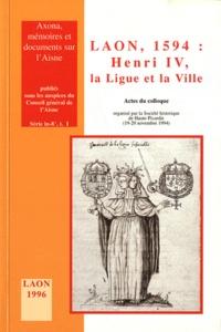 Patrice Marcilloux - Laon, 1594 : Henri IV, la Ligue et la ville.