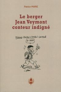 Patrice Marie - Le berger Jean Veymont, conteur indigné.