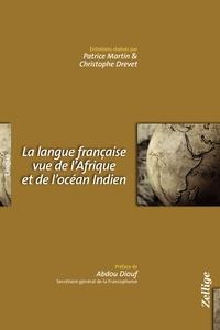Patrice Martin et Christophe Drevet - La langue française vue de l'Afrique et de l'océan Indien.