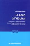Patrice Marvanne - Le Lean à l'hôpital - Améliorer la qualité des soins, freiner l'augmentation des coûts et développer les talents.