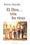 Patrice Mayolle - Et Dieu... créa les vieux.