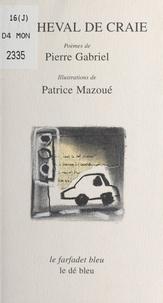 Patrice Mazoué et Pierre Gabriel - Le cheval de craie.