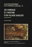 Patrice Méniel - Le site protohistorique d'Acy-Romance (Ardennes) - Tome 3, Les animaux et l'histoire d'un village gaulois (fouilles 1989-1997).