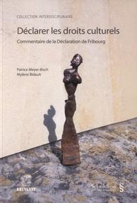 Patrice Meyer-Bisch et Mylene Bidault - Déclarer les droits culturels - Commentaire de la Déclaration de Fribourg.