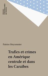 Patrice Meyzonnier - Trafics et crimes en Amérique centrale et dans les Caraïbes.