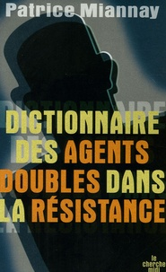 Patrice Miannay - Dictionnaire des agents doubles dans la Résistance.