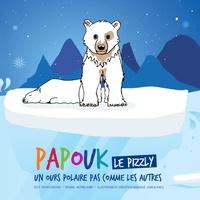 Patrice Mizrahi et Antoine Aubin - Papouk le pizzly, un ours polaire pas comme les autres.