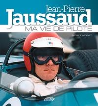 Patrice Moinet - Jean-Pierre Jaussaud - Ma vie de pilote.
