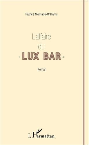 """Patrice Montagu-Williams - L'affaire du """"Lux Bar""""."""