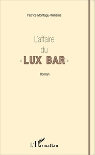 "Patrice Montagu-Williams - L'affaire du ""Lux Bar""."