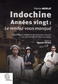 Patrice Morlat - Indochine années vingt : le rendez-vous manqué (1918-1928) - La politique indigène des grands commis au service de la mise en valeur.