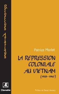 Patrice Morlat - La répression coloniale au Vietnam (1908-1940).