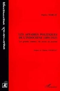 Patrice Morlat - Les affaires politiques de l'Indochine, 1895-1923 - Les grands commis, du savoir au pouvoir.
