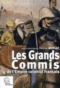Patrice Morlat - Les Grands Commis de l'Empire colonial français - Les actes du colloque de Clermont-Ferrand du 14 octobre 2005 organisé par les Indes savantes avec le soutien de la fondation Varenne.