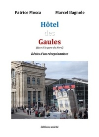 Patrice Mosca et Marcel Bagnole - Hôtel des Gaules (face à la gare du Nord) - Récits d'un réceptionniste.