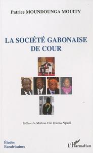 Patrice Moundounga Mouity - La société gabonaise de cour.
