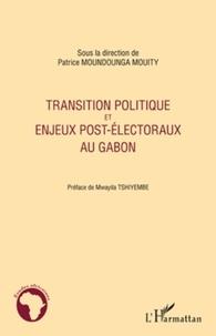 Patrice Moundounga Mouity - Transition politique et enjeux post-électoraux au Gabon.