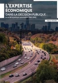 Patrice Moura - L'expertise économique dans la décision publique : le cas de la politique autoroutière (1960-2000).