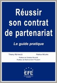Patrice Moura et Thierry Reynaud - Réussir son contrat de partenariat - Le guide pratique.