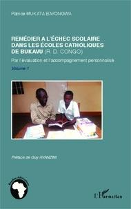 Patrice Mukata Bayongwa - Remédier à l'échec scolaire dans les écoles catholiques de Bukavu (RD Congo) - Par l'évaluation et l'accompagnement personnalisé Volume 1.