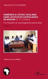 Patrice Mukata Bayongwa - Remédier à l'échec scolaire dans les écoles catholiques de Bukavu (RD Congo) - Par l'évaluation et l'accompagnement personnalisé Volume 2.