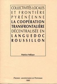Patrice Ndiaye - Collectivités locales et frontière pyrénéenne : la coopération transfrontalière décentralisée en Languedoc-Roussillon.