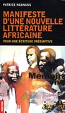 Patrice Nganang - Manifeste d'une nouvelle littérature africaine - Pour une écriture préemptive.