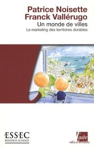 Patrice Noisette et Franck Vallérugo - Un monde de villes - Le marketing des territoires durables.