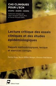 Patrice Nony et Marie-Hélène Metzger - Lecture critique des essais cliniques et des études épidémiologiques - Rappels méthodologiques, lexique et exercices corrigés.