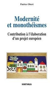 Patrice Obert - Modernité et monothéismes - Contribution à l'élaboration d'un projet européen.