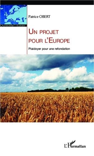 Patrice Obert - Un projet pour l'Europe - Plaidoyer pour une refondation.