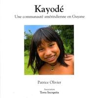 Patrice Olivier - Kayodé - Une communauté amérindienne en Guyane.