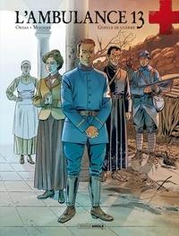 Patrice Ordas et Alain Mounier - L'ambulance 13 Tome 6 : Gueule de guerre.