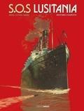 Patrice Ordas et Patrick Cothias - SOS Lusitania Intégrale : La croisière des orgueilleux ; 18 minutes pour survivre ; La mémoire des noyés.