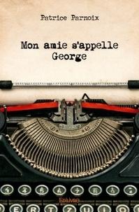 Patrice Parnoix - Mon amie s'appelle George.