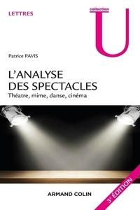 Patrice Pavis - L'analyse des spectacles - Théâtre, mime, danse, danse-théâtre, cinéma.