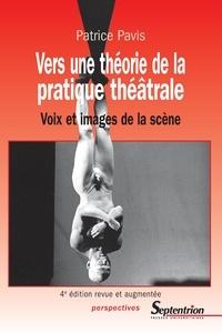 Patrice Pavis - Vers une théorie de la pratique théâtrale - Voix et images de la scène.