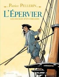 Patrice Pellerin - L'Epervier, les escales d'un corsaire.