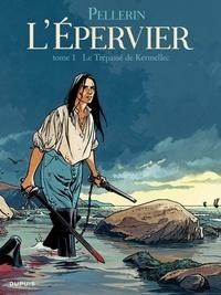 Patrice Pellerin - L'Epervier Tome 1 : Le Trépassé de Kermellec.