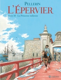 Patrice Pellerin - L'Epervier Tome 10 : La Princesse indienne.