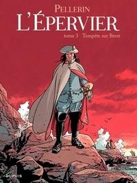 Patrice Pellerin - L'Epervier Tome 3 : Tempête sur Brest.
