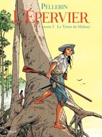 Patrice Pellerin - L'Epervier Tome 5 : Le trésor du Mahury.