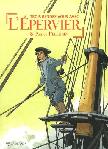 Patrice Pellerin - Trois rendez-vous avec l'Epervier et Patrice Pellerin.
