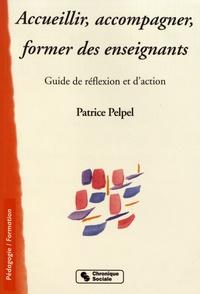 Patrice Pelpel - Accueillir, accompagner, former des enseignants - Guide de réflexion et d'action.