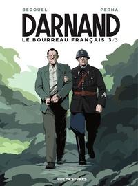Patrice Perna et Fabien Bedouel - Darnand, le bourreau français - Tome 3.