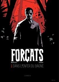 Patrice Perna et Fabien Bedouel - Forçats Tome 1 : Dans l'enfer du bagne.