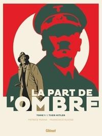 Patrice Perna et Francisco Ruizgé - La part de l'ombre Tome 1 : Tuer Hitler.
