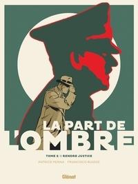 Patrice Perna et Francisco Ruizgé - La part de l'ombre Tome 2 : Rendre justice.